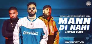 Mann Di Nahi Lyrics – Manni Sandhu and Ezu – BelieverLyric