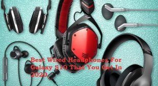Best Wired Headphones For Galaxy S10 That You Get In 2020