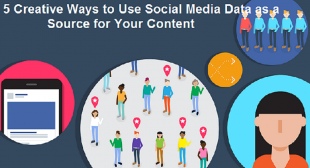 5 Creative Ways to Use Social Media Data as a Source for Your Content